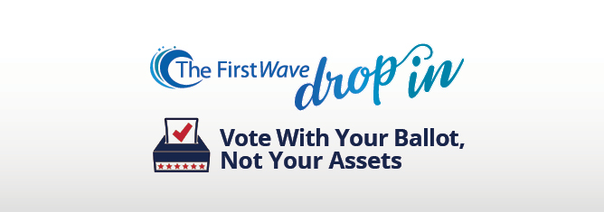 """Video: The FirstWave Drop-In """"Vote With Your Ballot, Not Your Assets"""""""