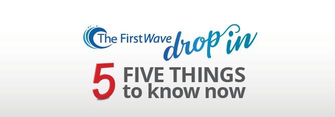 """Vlog: The FirstWave Drop-In """"Five Things To Know Now"""""""